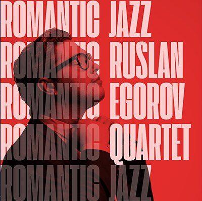 "Ruslan Egorov Quartet ""Romantic Jazz"""
